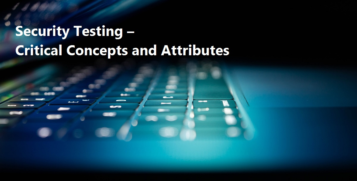 Security Testing – Critical Concepts and Attributes