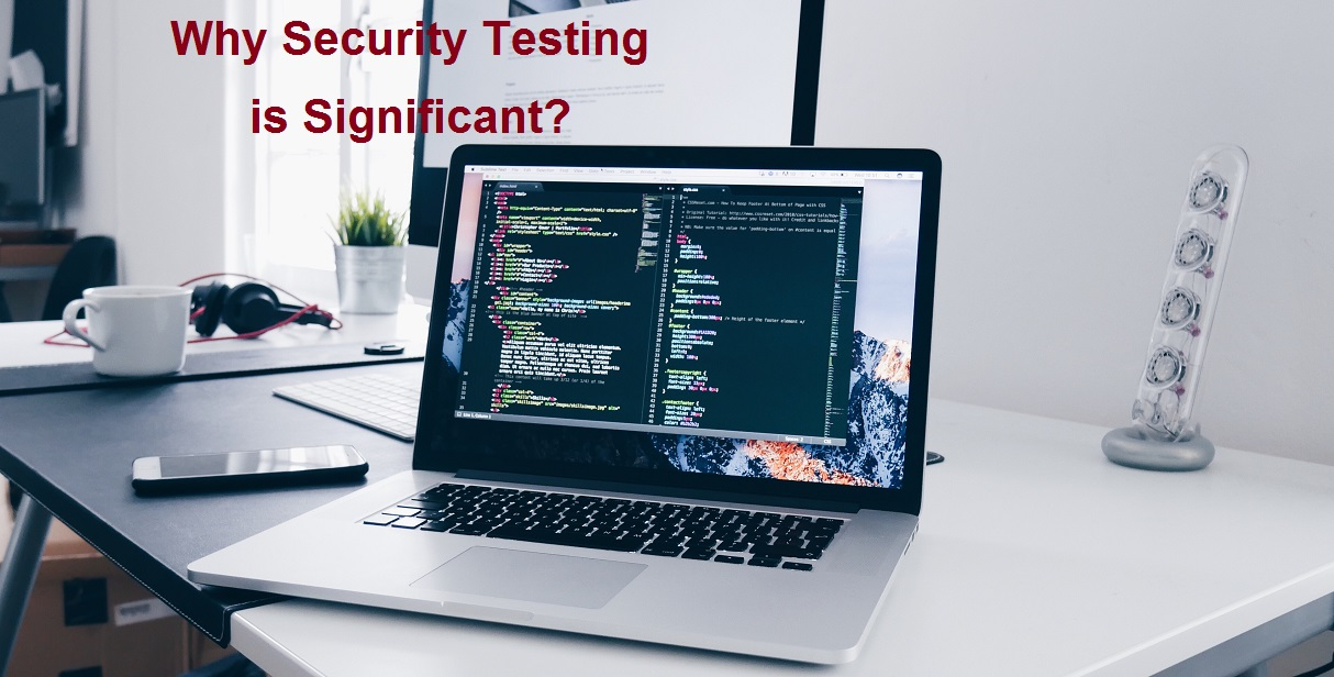 Why Security Testing is Significant?