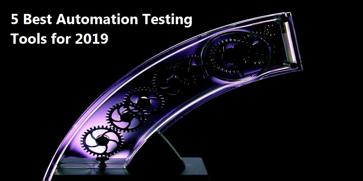 5 Best Automation Testing Tools for 2019