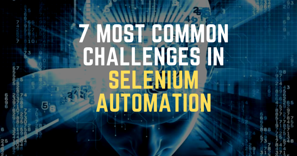 7 Most Common Challenges in Selenium Automation