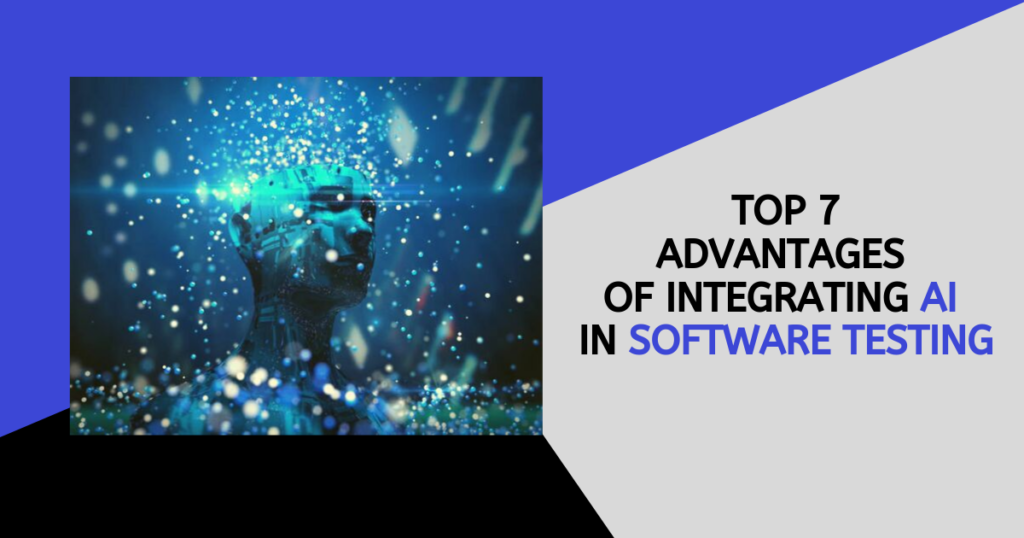 Top 7 Advantages of integrating AI in Software Testing