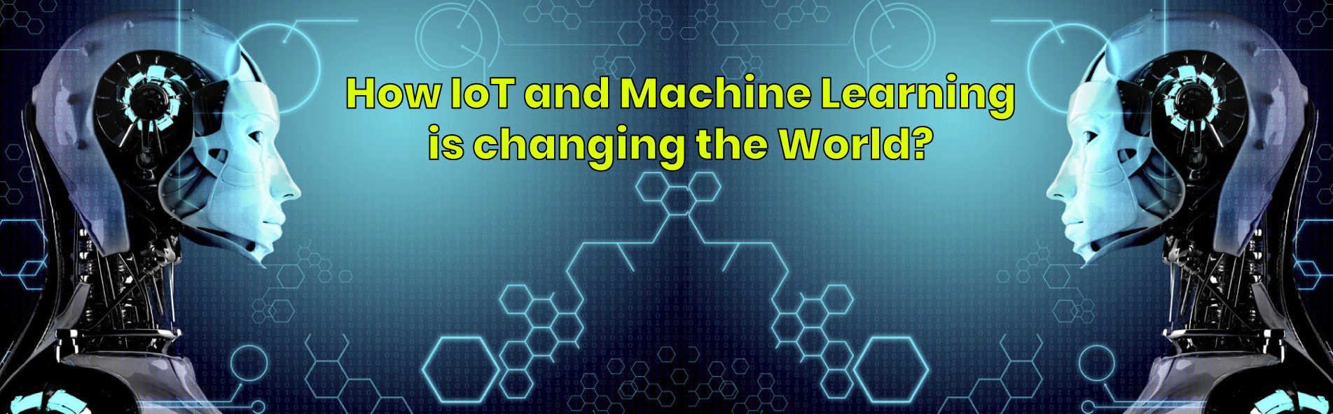How IoT and Machine Learning is Changing the World?