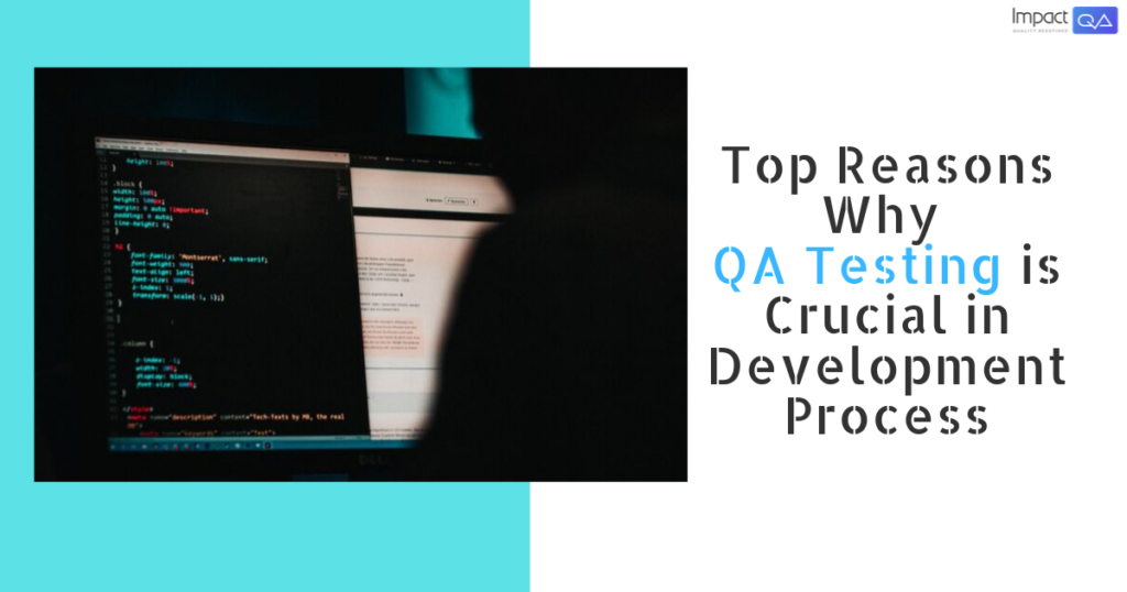 Top Reasons Why QA Testing is Crucial in Development Process