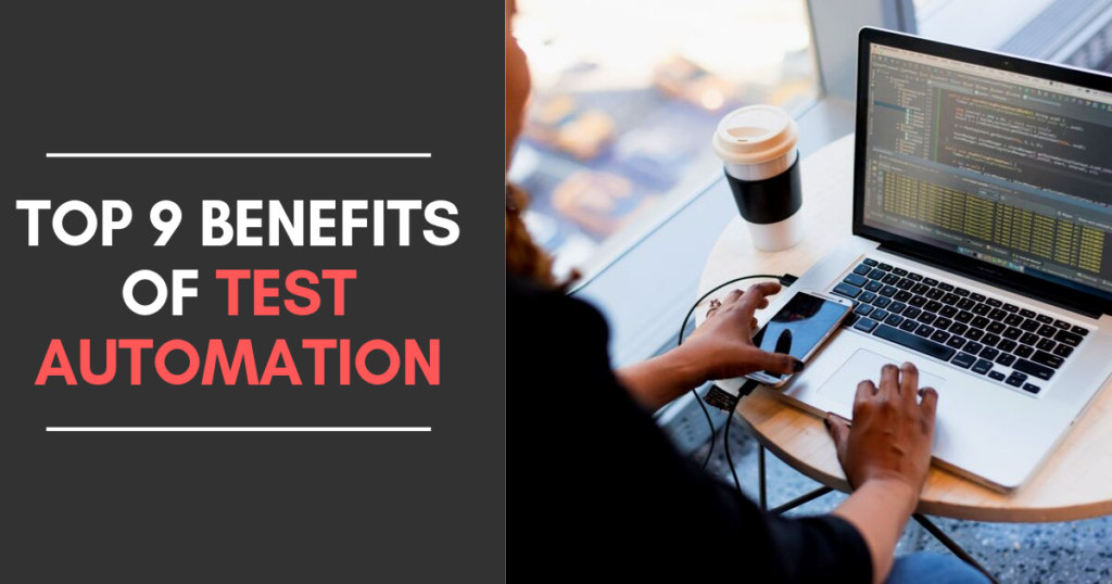 Top 9 Benefits of Test Automation