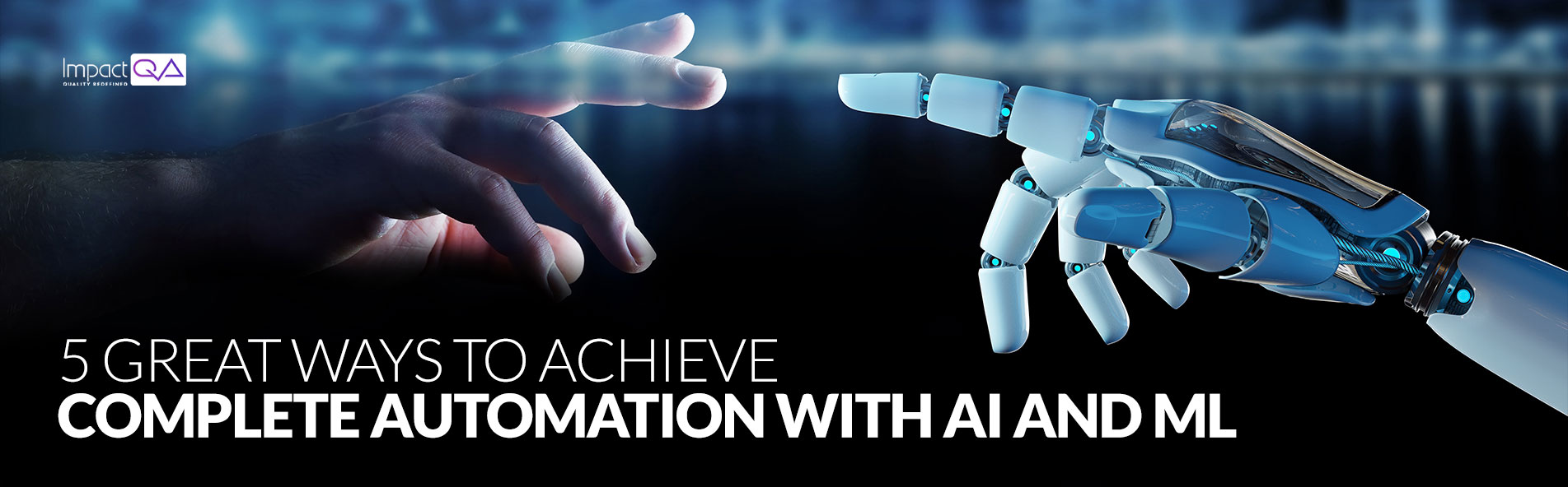 5 Great Ways to Achieve Complete Automation with AI and ML