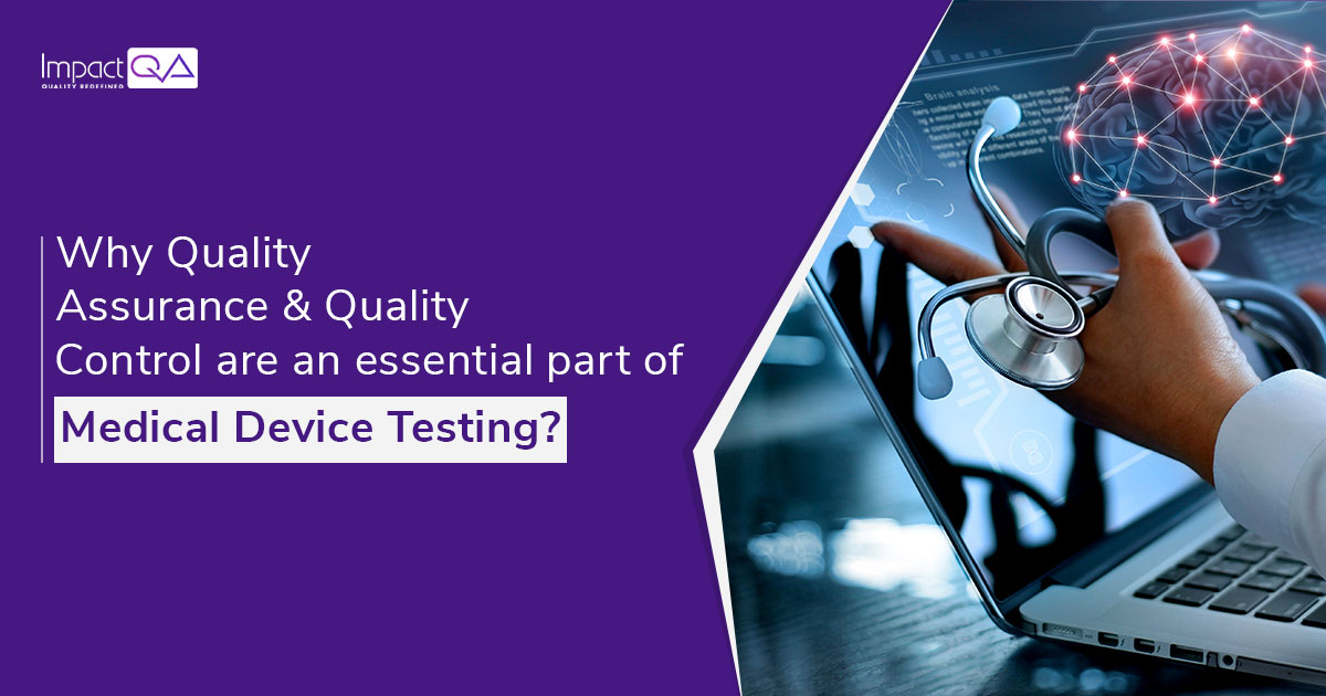 Why Quality Assurance & Quality Control are an Essential Part of Medical Device Testing?